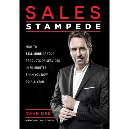 Sales Stampede : How to Sell More of Your Products or Services in 75 Minutes Than You Now Do All
