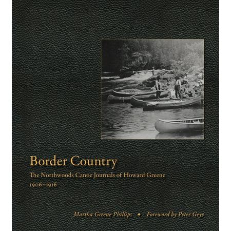 Border Country : The Northwoods Canoe Journals of Howard Greene, 1906–1916