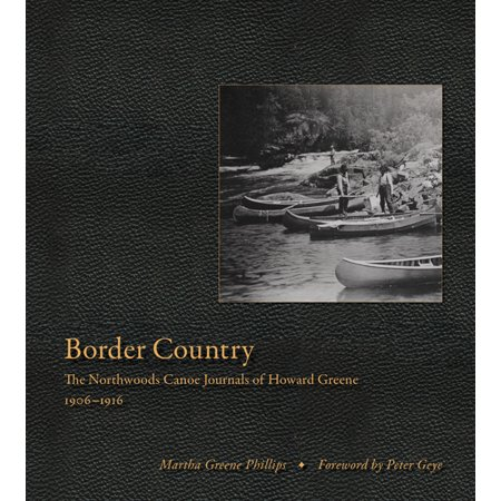 (Border Country : The Northwoods Canoe Journals of Howard Greene, 1906–1916)