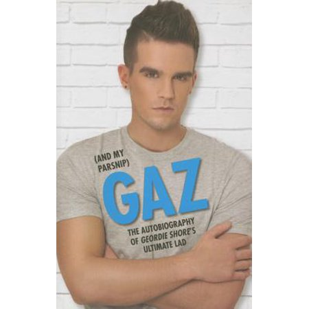 Gaz (And My Parsnip) : The Autobiography of Geordie Shore's Ultimate
