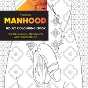 Manhood Adult Coloring Book: for Relaxation, Meditation and Stress-Relief (Paperback)