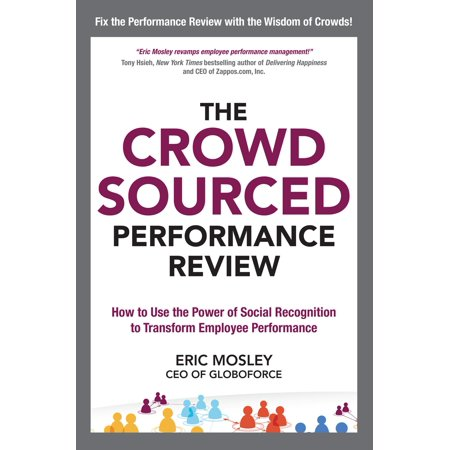 The Crowdsourced Performance Review: How to Use the Power of Social Recognition to Transform Employee Performance (Other)