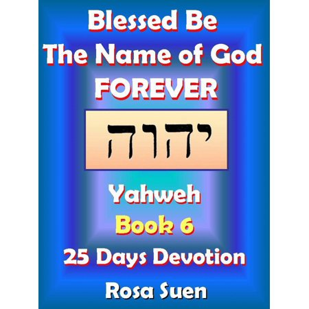 Blessed Be the Name of God Forever: 25 Days Devotions - Yahweh Book 6 - eBook - Blessed Day