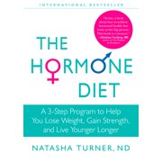 The Hormone Diet : A 3-Step Program to Help You Lose Weight, Gain Strength, and Live Younger Longer