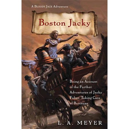 Bloody Jack Adventures: Boston Jacky, Volume 11 : Being an Account of the Further Adventures of Jacky Faber, Taking Care of Business (Series #11) (Paperback)