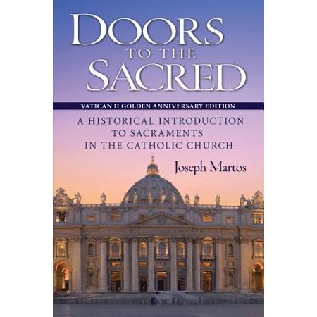 Doors to the Sacred, Vatican II Golden Anniversary Edition : A Historical Introduction to Sacraments in the Catholic Church