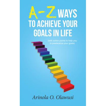A-Z Ways to Achieve Your Goals in Life - eBook