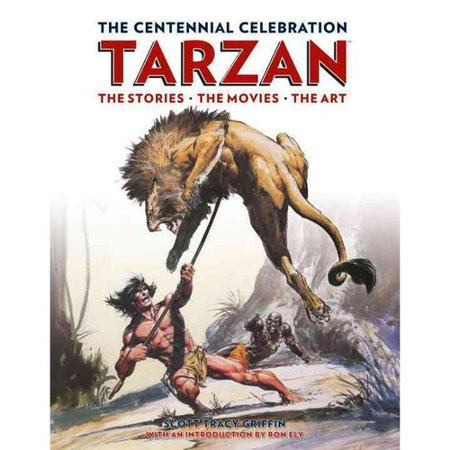 The Centennial Celebration Tarzan: The Stories / the Movies / the Art