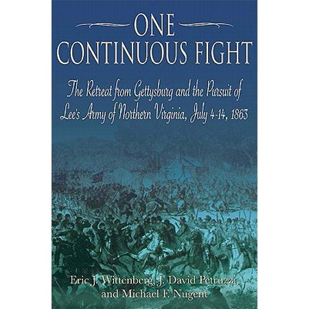 One Continuous Fight : The Retreat from Gettysburg and the Pursuit of Lee's Army of Northern Virginia, July 4-14, (Best Private Schools In Northern Virginia)