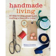 Handmade Living : 40 step-by-step projects for crafting a beautiful home