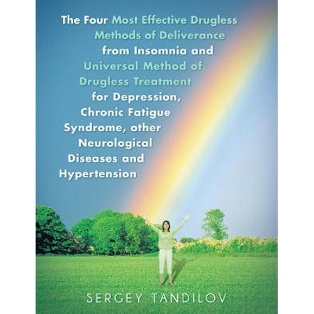 The Four Most Effective Drugless Methods of Deliverance from Insomnia and Universal Method of Drugless Treatment for Depression, Chronic Fatigue Syndrome, Other Neurological Diseases and