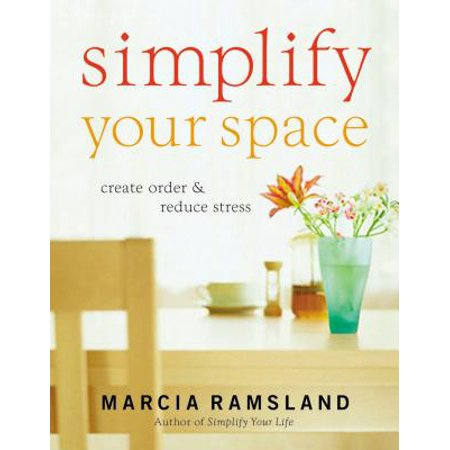 Simplify Your Space : Create Order & Reduce