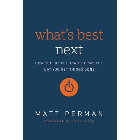 What's Best Next : How the Gospel Transforms the Way You Get Things (What's The Best Way To Clean A Tv Screen)