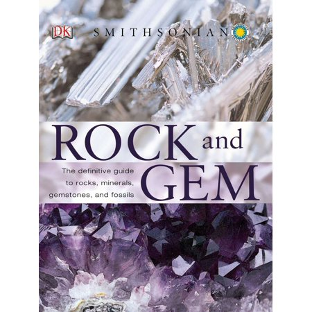Rock and Gem : The Definitive Guide to Rocks, Minerals, Gemstones, and Fossils