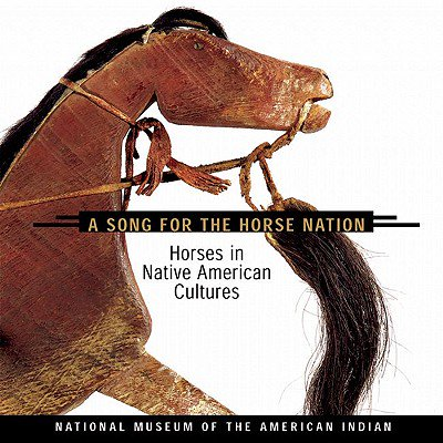 Handmade Native American Indian Horse - Song for the Horse Nation : Horses in Native American Cultures