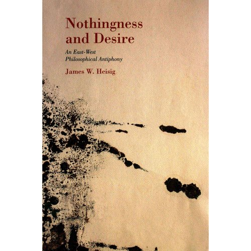 Nothingness and Desire: An East-West Philosophical Antiphony