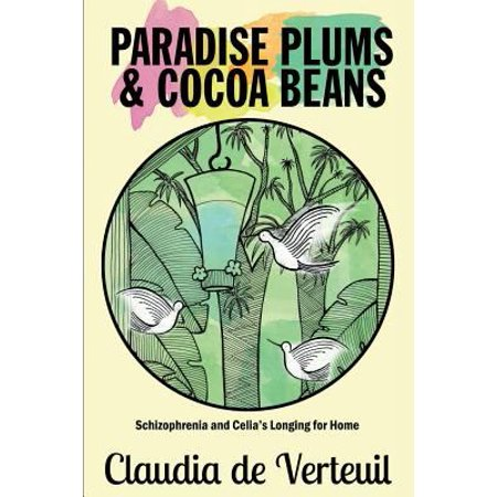 Paradise Plums And Cocoa Beans  Schizophrenia And Celias Longing For Home
