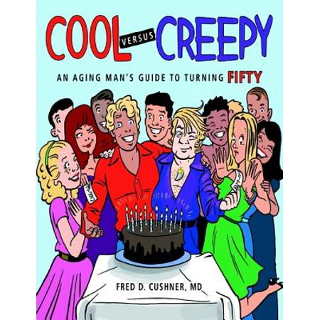 Cool Versus Creepy: An Aging Man's Guide to Turning Fifty - eBook
