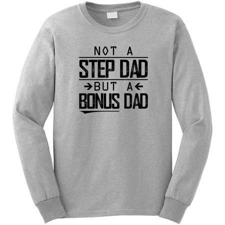- Not A Step Dad But A Bonus Dad Long Sleeve Shirt - ID: 2030