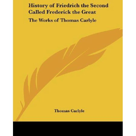 History Of Friedrich The Second Called Frederick The Great  The Works Of Thomas Carlyle