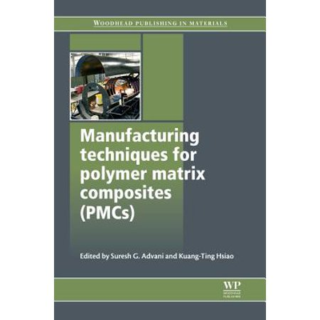Manufacturing Techniques for Polymer Matrix Composites (PMCs) - (Manufacturing Techniques For Polymer Matrix Composites Pmcs)