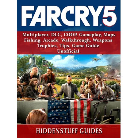 Far Cry 5, Multiplayer, DLC, COOP, Gameplay, Maps, Fishing, Arcade, Walkthrough, Weapons, Trophies, Tips, Game Guide Unofficial - eBook