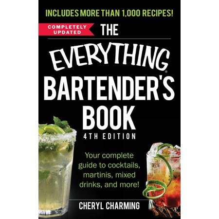 The Everything Bartender's Book : Your Complete Guide to Cocktails, Martinis, Mixed Drinks, and More!