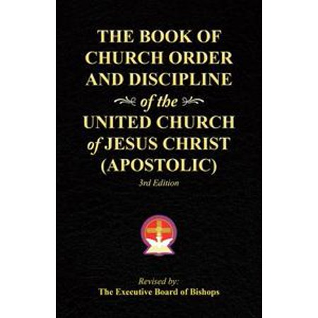 The Book of Church Order and Discipline of the United Church of Jesus Christ (Apostolic) -