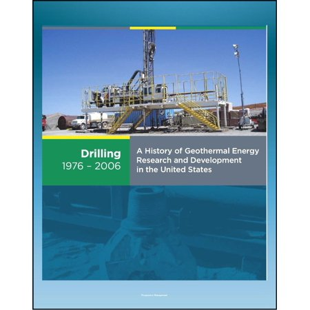21st Century Geothermal Energy: A History of Geothermal Energy Research and Development in the United States - Volume 2 - Drilling 1976-2006 - (Future Of Geothermal Energy In The United States)