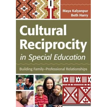 Cultural Reciprocity in Special Education: Building Family-Professional Relationships