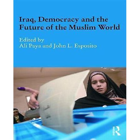 Iraq, Democracy and the Future of the Muslim World