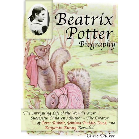 Beatrix Potter Biography: The Intriguing Life of the World's Most Successful Children's Author – The Creator of Peter Rabbit, Jemima Puddle-Duck, and Benjamin Bunny Revealed - eBook (Bunny Or Duck)