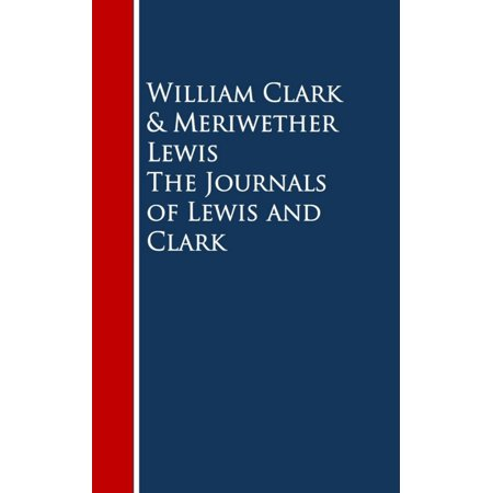 The Journals of Lewis and Clark - eBook ()