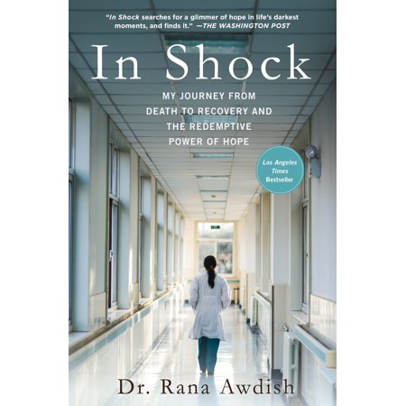 In Shock : My Journey from Death to Recovery and the Redemptive Power of (Journey To The End Of My Life)
