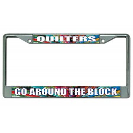 Quilters Go Around The Block Chrome License Plate (2c Plate Block)