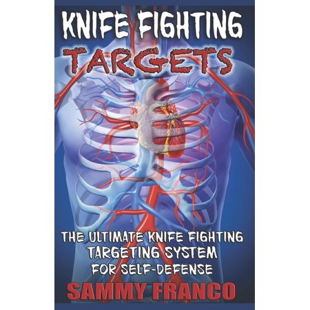 Targeting System (Knife Fighting Targets: The Ultimate Knife Fighting Targeting System for Self-Defense (Paperback) )
