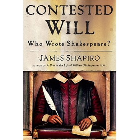 Contested Will : Who Wrote Shakespeare?