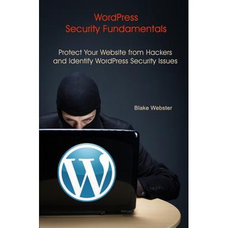 Wordpress Security Fundamentals  Protect Your Website From Hackers And Identify Wordpress Security Issues