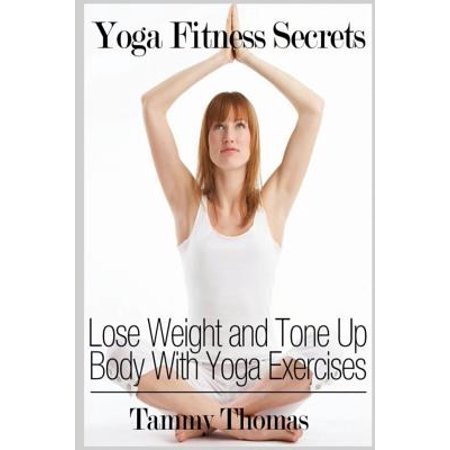 Yoga Fitness Secrets : Lose Weight and Tone Up Body with Yoga