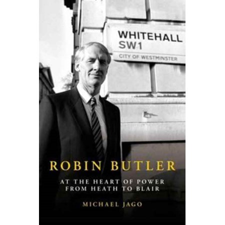 Robin Butler : At the Heart of Power from Heath to