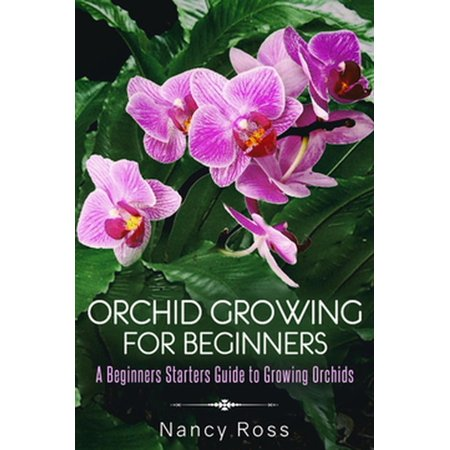 Orchid Growing for Beginners: A Beginners Starters Guide to Growing Orchids - eBook