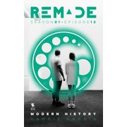 Modern History (ReMade Season 1 Episode 12) - eBook
