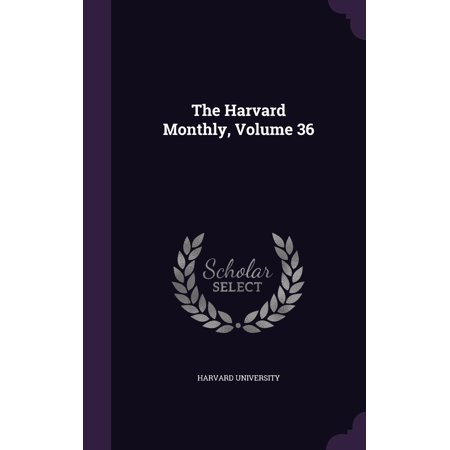 The Harvard Monthly, Volume 36