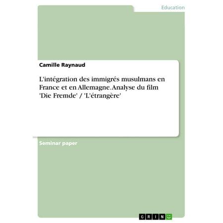 L'intégration des immigrés musulmans en France et en Allemagne. Analyse du film 'Die Fremde' / 'L'étrangère' - eBook (Film D'halloween En Streaming)
