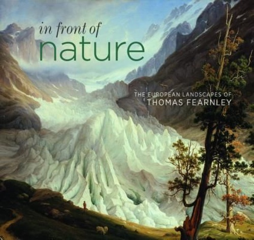 In Front of Nature : The European Landscapes of Thomas Fearnley