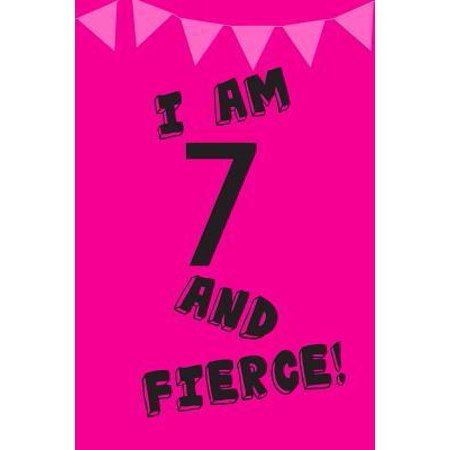 I Am 7 and Fierce! : Pink Black Balloons - Seven 7 Yr Old Girl Journal Ideas Notebook - Gift Idea for 7th Happy Birthday Present Note Book Preteen Tween Basket Christmas Stocking Stuffer