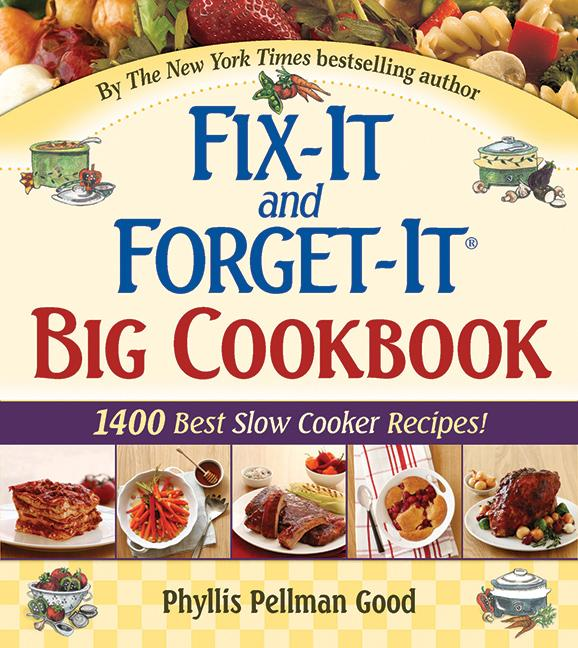 """Fix-It and Forget-It Big Cookbook : 1400 Best Slow Cooker Recipes! Plus """"Special Holiday Dishes"""" Bonus Section!"""