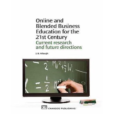 Online And Blended Business Education For The 21St Century  Current Research And Future Directions
