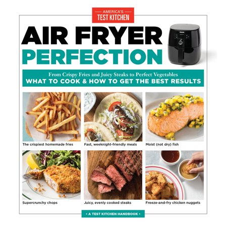 Air Fryer Perfection : From Crispy Fries and Juicy Steaks to Perfect Vegetables, What to Cook & How to  Get the Best