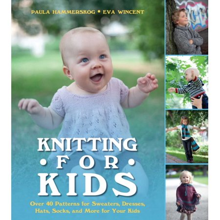Knitting for Kids : Over 40 Patterns for Sweaters, Dresses, Hats, Socks, and More for Your Kids ()